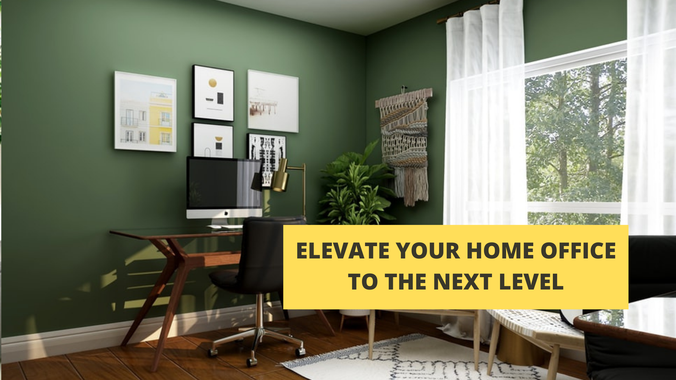 ELEVATE YOUR HOME OFFICE TO THE NEXT LEVEL